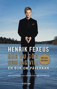 henrik fexeus nar-du-gor-som-jag-vill-en-bok-om-paverkan